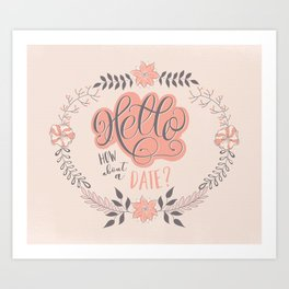 Hello: How about a date? Art Print