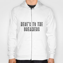 Here's To The Dreamers Hoody