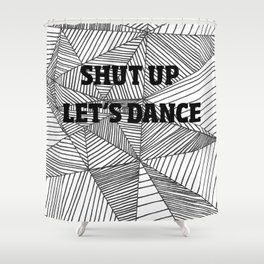 Shut up let's dance Shower Curtain
