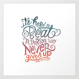 It's Hard to Beat a Person Who Never Gives Up Art Print