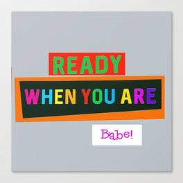 Ready When You Are Babe! Canvas Print