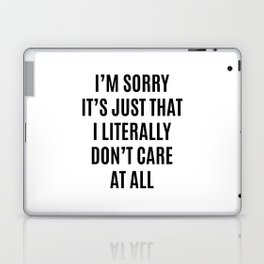 I'M SORRY IT'S JUST THAT I LITERALLY DON'T CARE AT ALL Laptop & iPad Skin