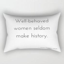 Well-behaved women seldom make history. Rectangular Pillow