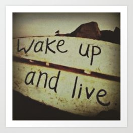 Wake Up and Live Art Print
