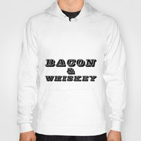 whiskey Hoodies featuring Bacon & Whiskey by Florian Rodarte