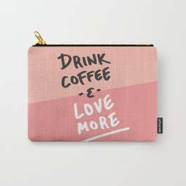 Drink Coffee & Love More Carry-All Pouch