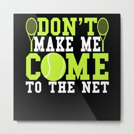 Don't Make Me Come To The Net Funny Gift Idea Metal Print