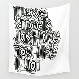 These streets don't love you like I do Wall Tapestry
