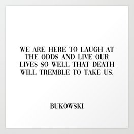 here to laugh - bukowski quote Art Print