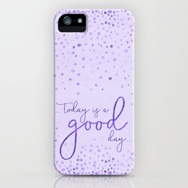 Text Art TODAY IS A GOOD DAY | glittering ultraviolet iPhone Case