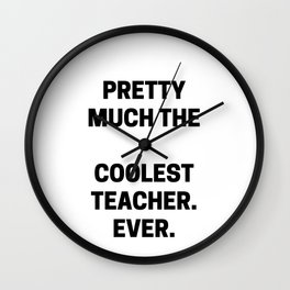 Pretty Much The Coolest Teacher. Ever. (black and white) Wall Clock
