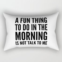 A Fun Thing To Do In The Morning Is Not Talk To Me Rectangular Pillow