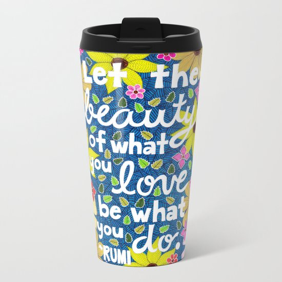 Let The Beauty Of What You Love Metal Travel Mug