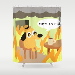 this is fine Shower Curtain