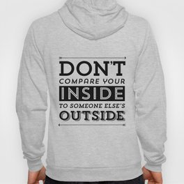 Don't Compare Your Inside To Someone Else's Outside/ Black & White Hoody
