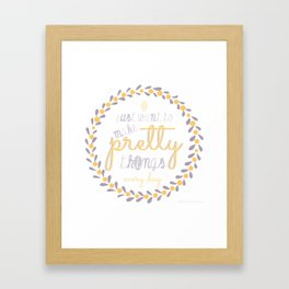 Make Pretty Things Framed Art Print