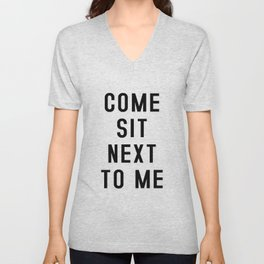 Come sit next to me - Quote Unisex V-Neck