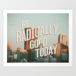 Be Radically Good Today | Pittsburgh Skyline Artwork Art Print