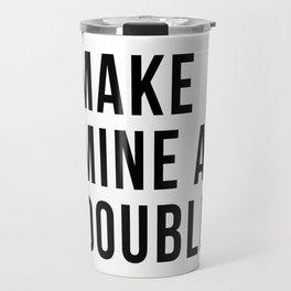 Make Mine A Double Travel Mug