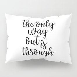 The Only Way Out is Through Pillow Sham