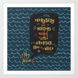 Everybody--even monsters--needed a little attention once in a while. Percy Jackson Art Print