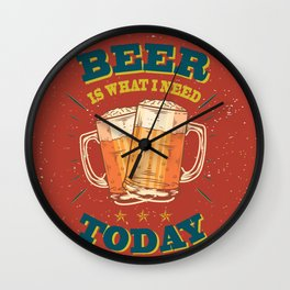 Beer is what i need today, vintage poster, red Wall Clock