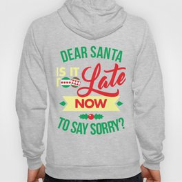 Dear Santa Is It Too Late Now To Say Sorry Funny Christmas Hoody