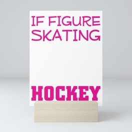 If Figure Skating Was Easy They Would Call it Hockey T-Shirt Mini Art Print