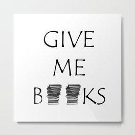 Give me books Metal Print