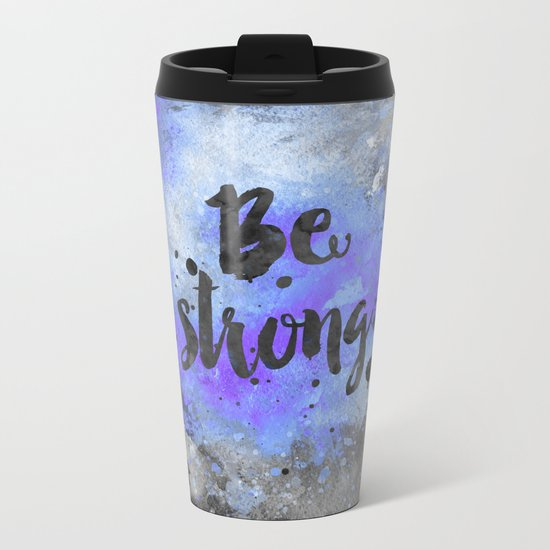 Be strong motivational blue watercolor quote Metal Travel Mug