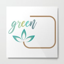 Go green- Respect for nature Metal Print