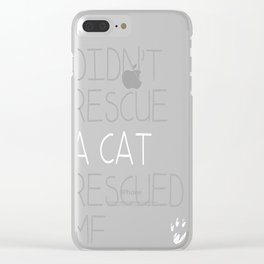 I Didnt Rescue A Cat Clear iPhone Case