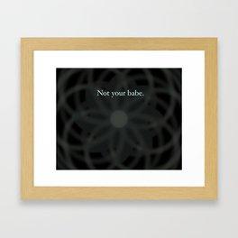 Not your babe. Framed Art Print