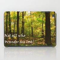 not all who wander are lost iPad Cases featuring Not All Who Wander... by Lyle Hatch