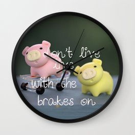 Don't live with the breaks on Wall Clock