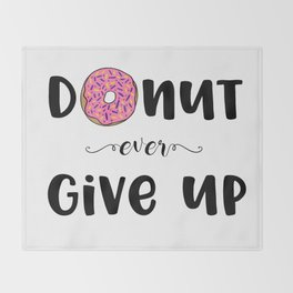 Donut Ever Give Up Throw Blanket