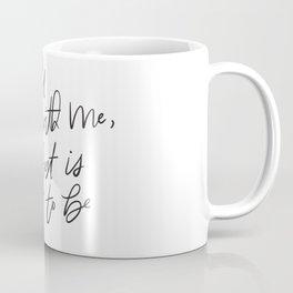 Grow Old Along With Me Coffee Mug