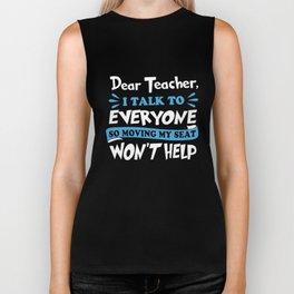 dear teacher I talj to everyone so moving my seat wont help teacher Biker Tank