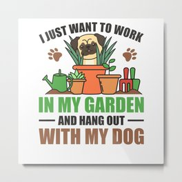 I Just Want To Work In My Garden Hang Out With Dog Metal Print