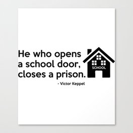 He who opens a school door, closes a prison. Canvas Print