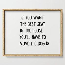 If you want the best seat in the house..you'll have to move the dog! Serving Tray