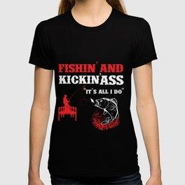Fishing and Kickin Ass It's all I Do T-shirt