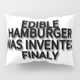EDIBLE HAMBURGER WAS INVENTED FINALY Pillow Sham