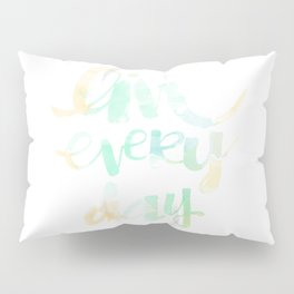 Live Everyday: watercolored Pillow Sham