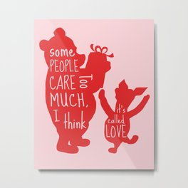 Some People Care too Much I think It's Called Love - Winnie the Pooh inspired Print Metal Print
