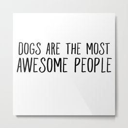 Dogs Are The Most Awesome People Metal Print