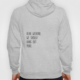 Dear weekend, we should hang out more. Hoody