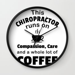 Chiropractor Coffee Lover Compassion Care Quote Funny Wall Clock