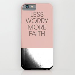 Less Worry, More Faith. iPhone Case