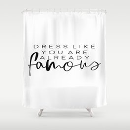 Dress Like You Sre Already Famous, Fashion Poster, Fashion Quote, Home Decor, Closet Room Shower Curtain